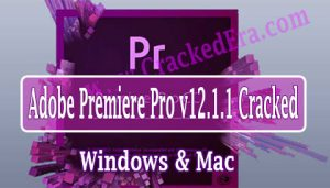 Adobe Premiere Pro Crack v12.1.1 for Windows & Mac